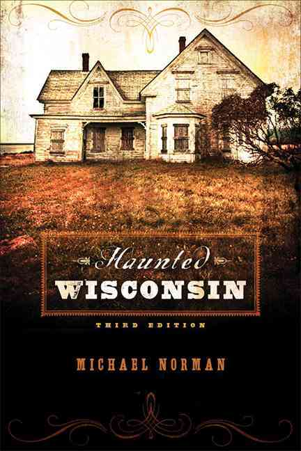 Haunted Wisconsin By Norman, Michael