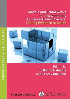 Models and Frameworks for Implementing Evidence-Based Practice By Rycroft-Malone, Jo (EDT)/ Bucknall, Tracey (EDT)